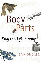 Body parts : essays on life-writing