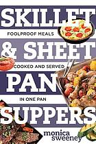Skillet & sheet pan suppers : foolproof meals, cooked and served in one pan