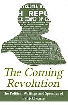 The coming revolution : the political writings and speeches of Patrick Pearse.