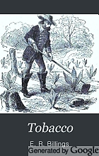 Tobacco. Its history, varieties, culture, manufacture and commerce, with an account of its various modes of use, from its first discovery until now.