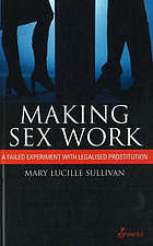 Making sex work : a failed experiment with legalised prostitution