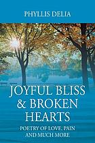 JOYFUL BLISS & BROKEN HEARTS : poetry of love, pain and much more.