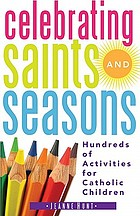 Celebrating saints and seasons : hundreds of activities for Catholic children