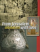 From Jerusalem with love : a fascinating journey through the Holy Land with art, photography and souvenirs, 1799-1948 : highlights from the Willy Lindwer Collection = een fascinerende reis door het Heilige Land met kunst, foto's en souvenirs, 1799-1948 : hoogtepunten uit de collectie Willy Lindwer