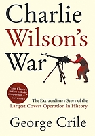 Charlie Wilson's war : the extraordinary story of the largest covert operation in history--the arming of the Mujahideen