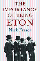 The importance of being Eton : [inside the world's most powerful school]