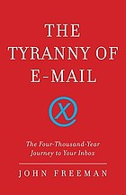 Don't send : the unbearable tyranny of e-mail