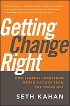Getting change right : how leaders transform organizations from the inside out