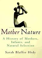 Mother nature : a history of mothers, infants, and natural selection