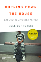 Burning down the house : the end of juvenile prison