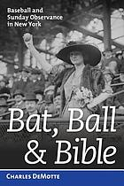 Bat, ball & bible : baseball and Sunday observance in New York