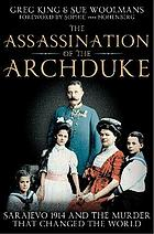The assassination of the Archduke : Sarajevo 1914 and the murder that changed the world