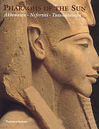 Pharaohs of the sun : Akhenaten, Nefertiti, Tutankhamen