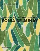 Colour moves : art and fashion by Sonia Delaunay ; Matteo de Leeuw-de Monti and Petra Timmer