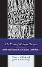 The roots of Western finance : power, ethics, and social capital in the ancient world
