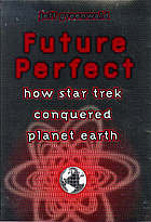 Future perfect : how Star trek conquered planet earth