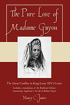 The pure love of Madame Guyon : the Great Conflict in King Louis XIV's court