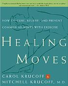 Healing moves : how to cure, relieve, and prevent common ailments with exercise