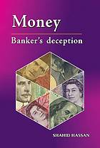 Money, banker's deception