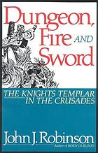 Dungeon, fire & sword : The Knights Templar in the crusades