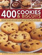 400 cookies & biscuits: over 400 delicious, easy-to-make recipes for brownies, bars, muffins and crackers, shown step-by-step in more than 1300 glorious photographs