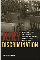 Jury discrimination : the Supreme Court, public opinion, and a grassroots fight for racial equality in Mississippi