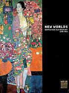 New worlds : German and Austrian art, 1890-1940