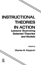 Instructional theories in action : lessons illustrating selected theories and models