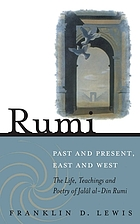 Rumi : past and present, east and west : the life, teaching, and poetry of Jalâl Al-Din Rumi