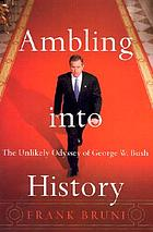 Ambling into history : the unlikely odyssey of G.W. Bush
