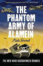 The phantom army of Alamein : how Operation Bertram and the Camouflage Unit hoodwinked Rommel