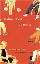 Children of God go bowling : a novel