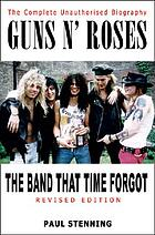 Guns N' Roses : the band that time forgot : the complete unauthorised biography