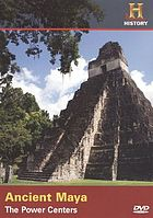 The ancient Maya : power centers