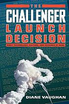 The Challenger launch decision : risky technology, culture, and deviance at NASA