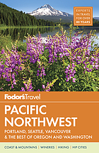 Fodor's Pacific Northwest : Portland, Seattle, Vancouver & the best of Oregon and Washington