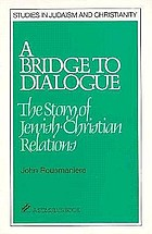 A bridge to dialogue : the story of Jewish-Christian relations