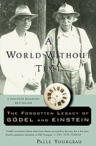 A world without time : the forgotten legacy of Gödel and Einstein