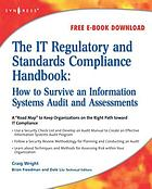 The IT regulatory and standards compliance handbook : how to survive information systems audit and assessments
