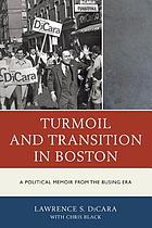 Turmoil and Transition in Boston : a Political Memoir from the Busing Era