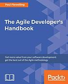 The Agile Developer's Handbook : Get more value from your software development: get the best out of the Agile methodology.