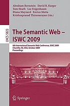 The semantic Web--ISWC 2009 : 8th International Semantic Web Conference, ISWC 2009, Chantilly, VA, USA, October 25-29, 2009 : proceedings