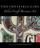 The invisible line : when craft becomes art