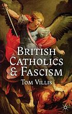 British Catholics and fascism : religious identity and political extremism between the wars