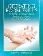 Operating room skills : fundamentals for the surgical technologist