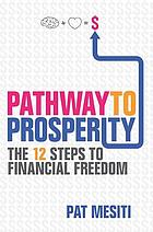 Pathway to prosperity : the 12 steps to financial freedom