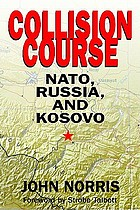 Collision course : NATO, Russia, and Kosovo
