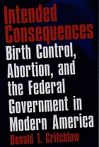 Intended consequences : birth control, abortion, and the federal government in modern America