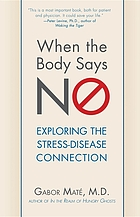 When the body says no : exploring the stress-disease connection