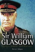Sir William Glasgow : soldier, senator and diplomat
